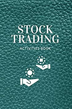 Stock Trading Activities Book  Professional Notebook for Traders - 120 Pages for Investors of Stocks Options Futures and Forex - Track Profits Strategies Graph History and Much More