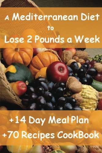 The Mediterranean Diet to Lose 2 Pounds a Week: Includes a 14 Day Meal Plan & 70 Recipes CookBook download ebooks PDF Books