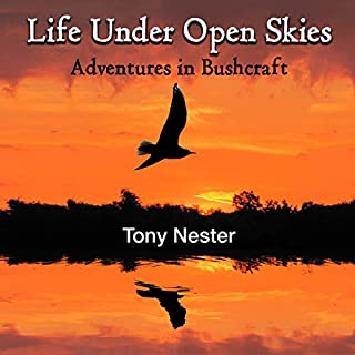 Life Under Open Skies: Adventures in Bushcraft                   By:                                                                                                                                 Tony Nester                               Narrated by:                                                                                                                                 Jack Chekijian                      Length: 3 hrs and 3 mins     11 ratings     Overall 4.5