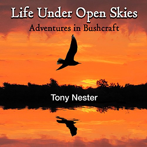 Life Under Open Skies: Adventures in Bushcraft audiobook cover art