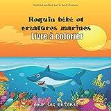 Requin bébé et créatures marines Livre à colorier pour les enfants: Animaux marins, vie marine sous-marine, dauphins, baleine, tortue, hippocampes, ... plus pour garçons et filles (Baby Shark Book)