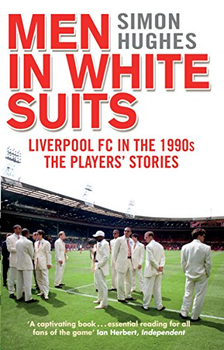 Men in White Suits: Liverpool FC in the 1990s - The Players' Stories (English Edition)