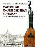 Martin und Johann Christian Hoffmann: Geigen- und Lautenmacher des Barock