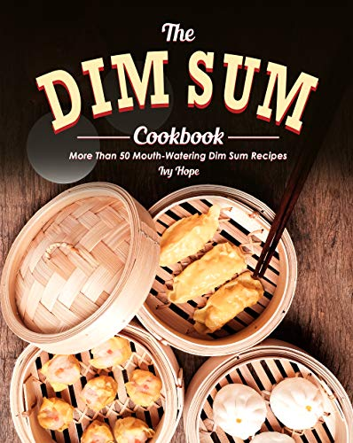 The Dim Sum Cookbook: More Than 50 Mouth-Watering Dim Sum Recipes (English Edition)