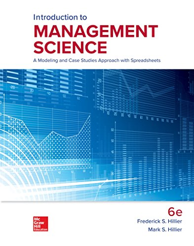 Compare Textbook Prices for Loose Leaf for Introduction to Management Science: A Modeling and Case Studies Approach with Spreadsheets 6 Edition ISBN 9781260166996 by Hillier, Frederick,Hillier, Mark