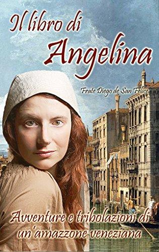 Il libro di Angelina: Avventure e tribolazioni di un'amazzone veneziana