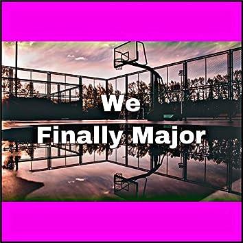 We Finally Major