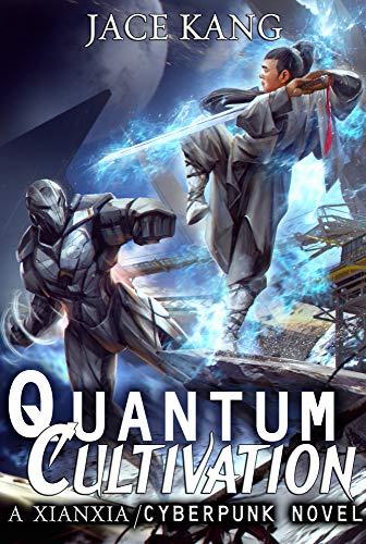 Amazon.com: Quantum Cultivation: A Xianxia / Cyberpunk Standalone Novel  eBook: Kang, Jace: Kindle Store
