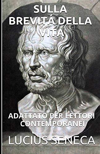 Sulla Brevitá Della Vita: Adattato Per Lettori Contemporanei