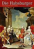 Die Habsburger: Eine europäische Dynastie im Porträt