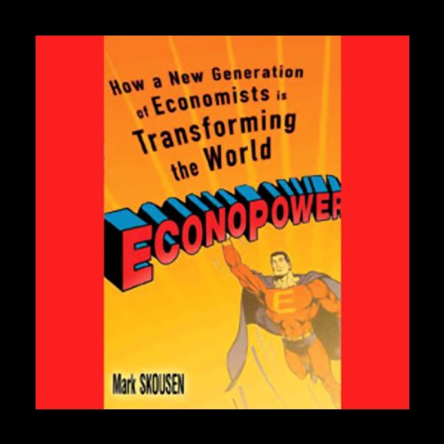 EconoPower     How a New Generation of Economists Is Transforming the World              By:                                                                                                                                 Mark Skousen                               Narrated by:                                                                                                                                 Jeff Riggenbach                      Length: 8 hrs and 23 mins     20 ratings     Overall 3.6