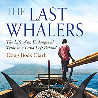 The Last Whalers     The Life of an Endangered Tribe in a Land Left Behind              By:                                                                                                                                 Doug Bock Clark                               Narrated by:                                                                                                                                 Jay Snyder                      Length: 11 hrs and 23 mins     Not rated yet     Overall 0.0