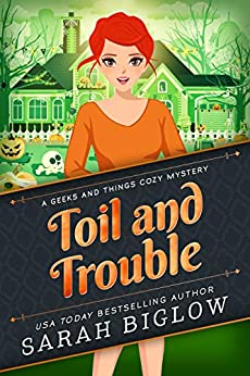 Toil and Trouble: (A Geeks and Things Cozy Mystery Short Story) (Geeks and Things Cozy Mysteries Book 0) by [Sarah Biglow]