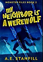 My Neighbor Is A Werewolf: Premium Hardcover Edition