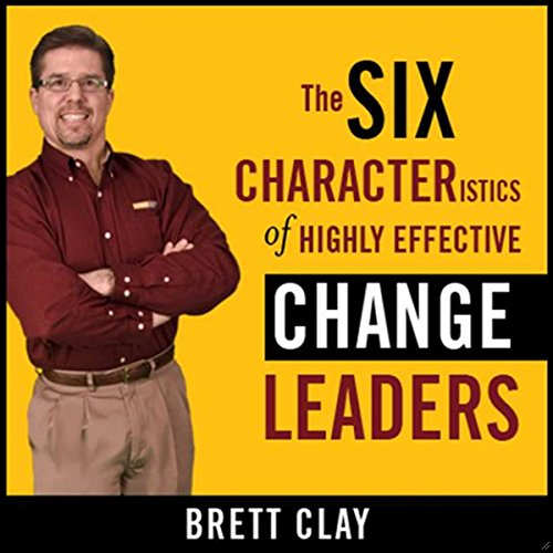 The Six Characteristics of Highly Effective Change Leaders audiobook cover art