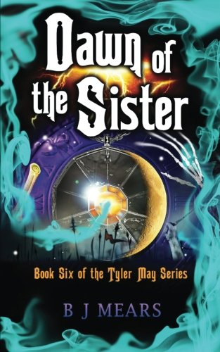 Book: Dawn of the Sister - Book Six of the Tyler May Series by B J Mears
