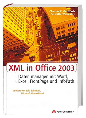 XML in Office 2003: Dokumente managen mit Word, Excel, Frontpage und InfoPath