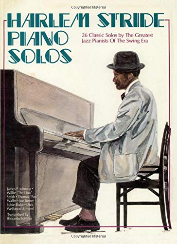 Harlem Stride Piano Solos: 26 Classic Solos by The Greatest Jazz Pianists Of The Swing Era