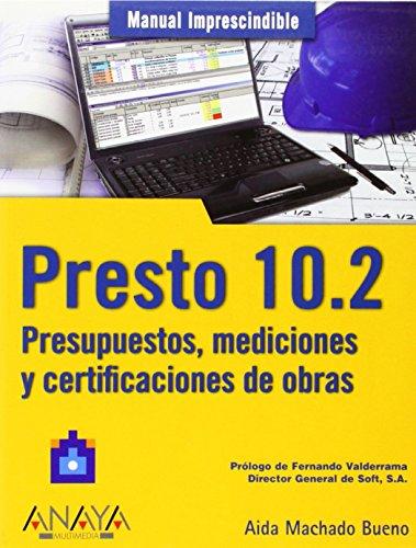 Presto 10.2. Presupuestos, mediciones y certificaciones de obras (Manuales Imprescindibles)