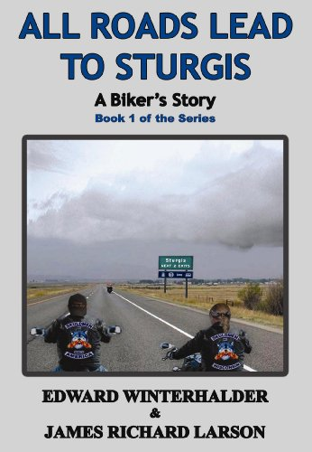 All Roads Lead To Sturgis: A Biker's Story (Book 1 in the Series) (English Edition)