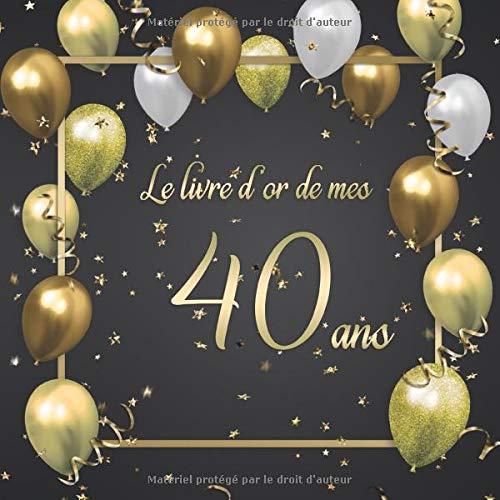 Le livre d'or de mes 40 ans: Un livre d'or pour le anniversaire - 100 pages pour les félicitations écrites - 21x21 cm - Thème: Ballons d'or