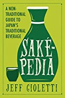 Sakepedia: A Non-Traditional Guide to Japan's Traditional Beverage