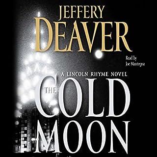 The Cold Moon                   Autor:                                                                                                                                 Jeffery Deaver                               Sprecher:                                                                                                                                 Joe Mantegna                      Spieldauer: 6 Std. und 14 Min.     Noch nicht bewertet     Gesamt 0,0