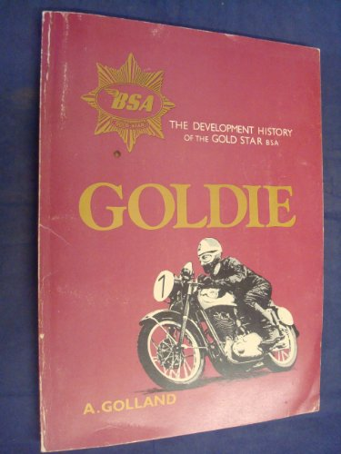 Goldie: The Development History of the Gold Star BSA (A Foulis motorcycling book)