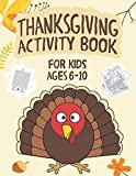 Thanksgiving Activity Book for Kids Ages 6-10: Over 100 Fun Activities for Girls and boys- Coloring Pages, Word Searches, Mazes, Connect Dot, Puzzles & More!
