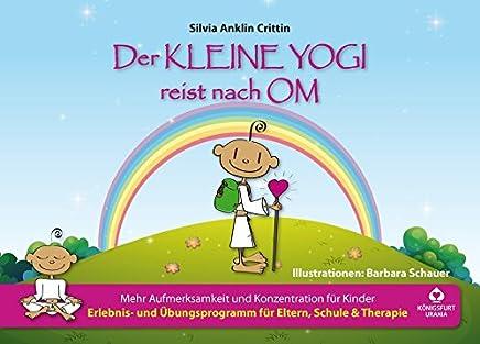 Der kleine Yogi reist nach O ehr Auferksakeit und Konzentration für Kinder Kinderyoga Yoga für Kinder in Schule und Kindergarten by Silvia Anklin Crittin