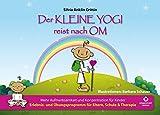 Der kleine Yogi reist nach Om: Mehr Aufmerksamkeit und Konzentration für Kinder (Kinderyoga, Yoga...
