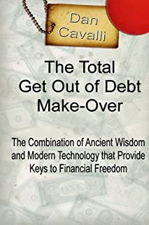 The Total Get Out of Debt Make-Over: The Combination of Ancient Wisdom and Modern Technology that Provides Financial Freedom