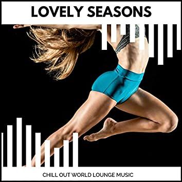 Lovely Seasons - Chill Out World Lounge Music