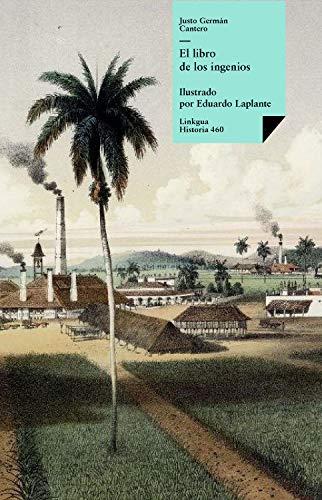 El libro de los ingenios: colección de vistas de los principales ingenios de la isla de Cuba (Historia-Arte nº 460)