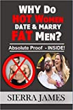 Why Do HOT Women Date & Marry FAT Men: Absolute Proof - Inside! (English Edition)