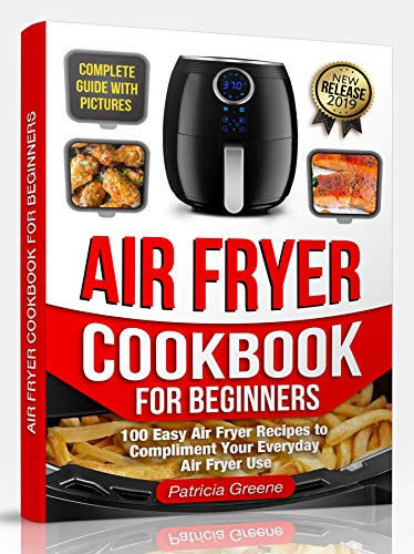 Review Air Fryer Cookbook for Beginners: 100 Easy Air Fryer Recipes to Compliment Your Everyday Air ...