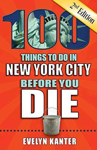 100 Things to Do in New York City Before You Die, Second Edition (English Edition) PDF Books