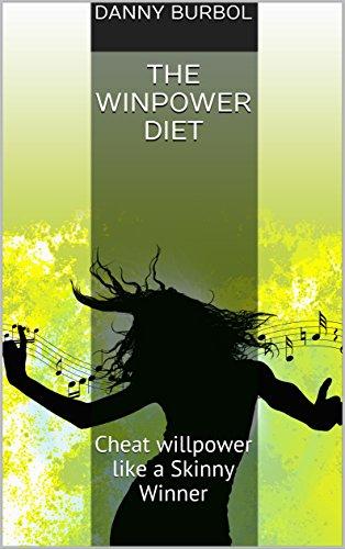 The Winpower Diet: Cheat willpower like a Skinny Winner (English Edition)