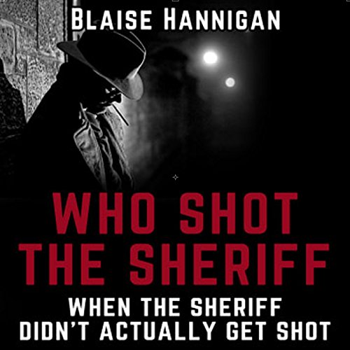 Who Shot the Sheriff When the Sheriff Didn't Actually Get Shot audiobook cover art