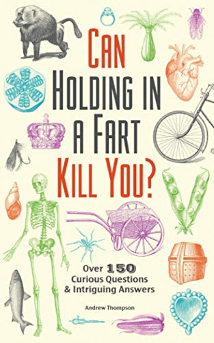 Can Holding in a Fart Kill You?: Over 150 Curious Questions and Intriguing Answers (Fascinating Bathroom Readers)