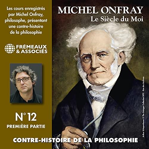Le siècle du Moi. De Fichte et Hegel à Stirner et Schopenhauer 1 cover art