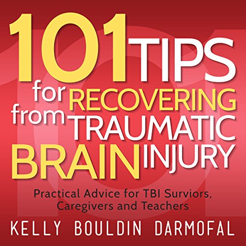 101 Tips for Recovering from Traumatic Brain Injury Audiobook By Kelly Bouldin Darmofal cover art