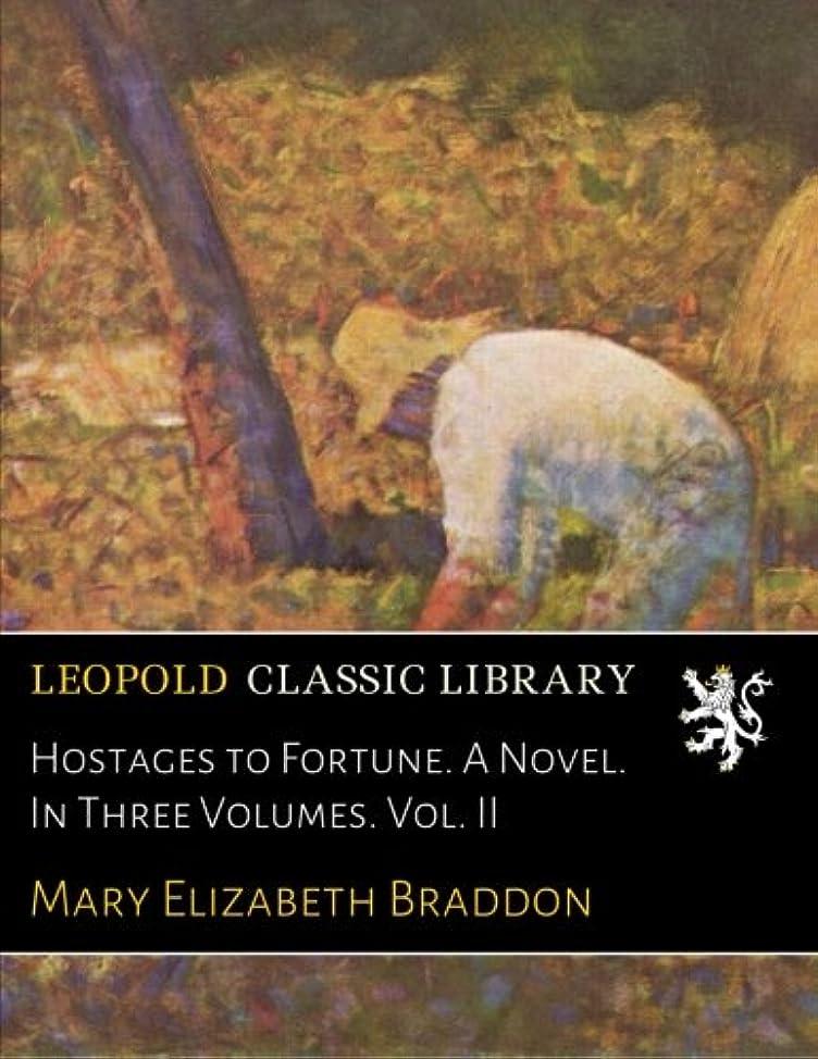 警報百スタッフHostages to Fortune. A Novel. In Three Volumes. Vol. II