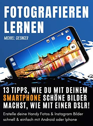 Fotografieren lernen: 13 Tipps, wie du mit deinem Smartphone schöne Bilder machst, wie mit einer DSLR! Erstelle deine Handy Fotos & Instagram Bilder schnell & einfach mit Android oder iPhone