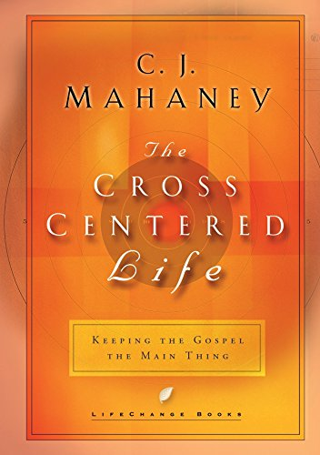 Cross Centered Life, The: Keeping the Gospel the Main Thing