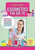 cosmetici fai da te: prodotti di bellezza naturali, efficaci, economici