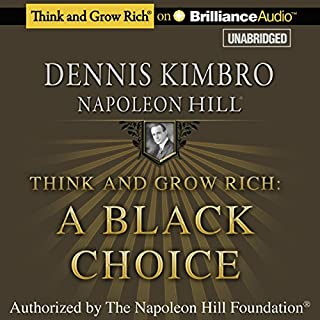 Think and Grow Rich: A Black Choice                   Written by:                                                                                                                                 Dennis Kimbro,                                                                                        Napoleon Hill                               Narrated by:                                                                                                                                 J.D. Jackson                      Length: 13 hrs and 27 mins     2 ratings     Overall 5.0