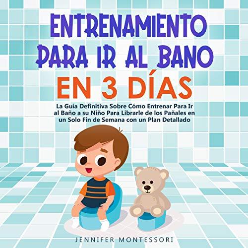 Listen Entrenamiento Para Ir al Baño en 3 Días [Potty Training in 3 Days]: La Guía Definitiva Sobre Cóm audio book