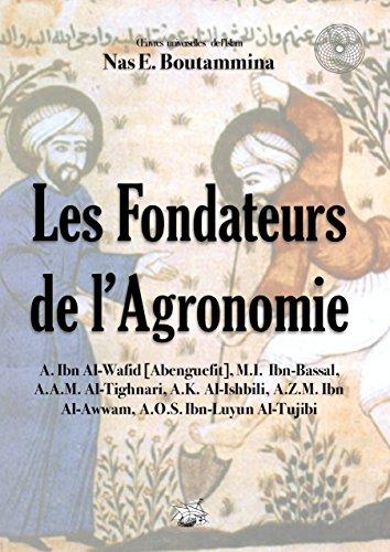 Les Fondateurs de l'Agronomie (Oeuvre Universelle de l'Islam t. 5)