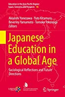 Japanese Education in a Global Age: Sociological Reflections and Future Directions (Education in the Asia-Pacific Region: Issues, Concerns and Prospects (46))